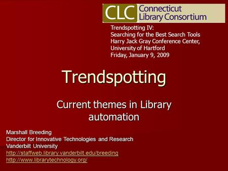 Trendspotting Current themes in Library automation Trendspotting IV: Searching for the Best Search Tools Harry Jack Gray Conference Center, University.