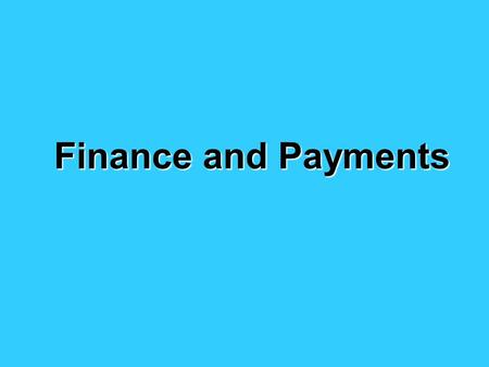 Finance and Payments. Key Considerations WHEN will payment take place? -exporter: advance payment -importer: delay paying HOW will payment take place?