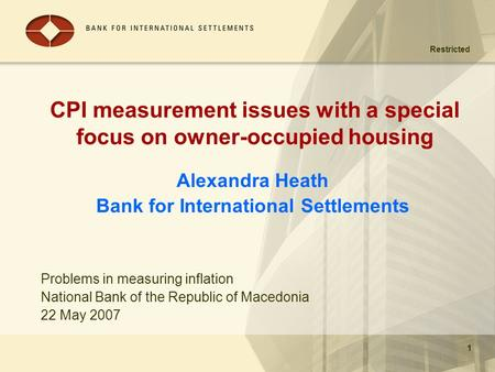 Restricted 1 CPI measurement issues with a special focus on owner-occupied housing Alexandra Heath Bank for International Settlements 1 Problems in measuring.