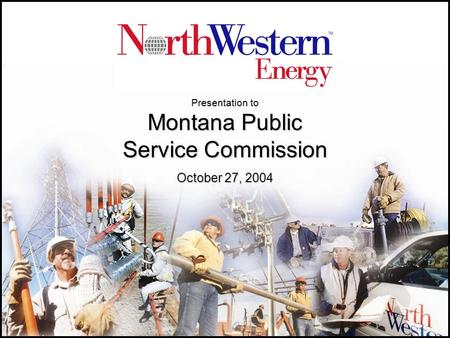 Presentation to Montana Public Service Commission October 27, 2004.
