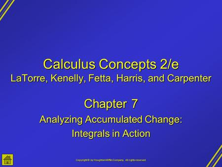 Copyright © by Houghton Mifflin Company, All rights reserved. Calculus Concepts 2/e LaTorre, Kenelly, Fetta, Harris, and Carpenter Chapter 7 Analyzing.
