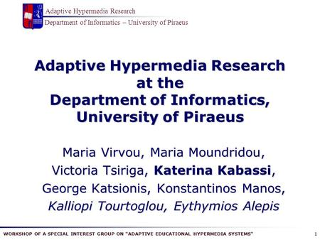 WORKSHOP OF A SPECIAL INTEREST GROUP ON ADAPTIVE EDUCATIONAL HYPERMEDIA SYSTEMS Department of Informatics – University of Piraeus Adaptive Hypermedia.