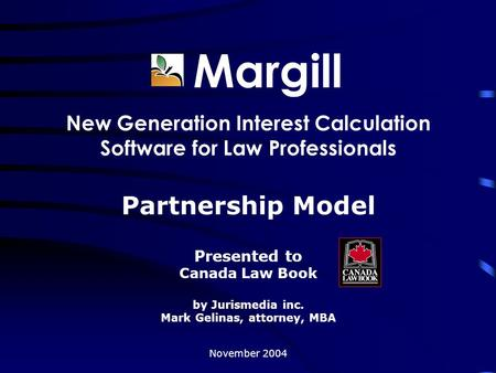 Margill New Generation Interest Calculation Software for Law Professionals Partnership Model Presented to Canada Law Book by Jurismedia inc. Mark Gelinas,