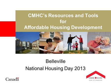 CMHC's Resources and Tools for Affordable Housing Development Belleville National Housing Day 2013.
