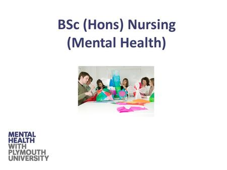 BSc (Hons) Nursing (Mental Health). The qualification BSc (Hons) Nursing (Mental Health) Eligibility to apply for registration as a mental health nurse.