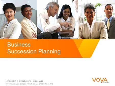 Do not put content on the brand signature area ©2014 Voya Services Company. All rights reserved. CN0830-12153-0916 Business Succession Planning.