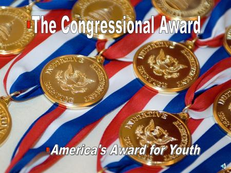 What is The Congressional Award?  The Congressional Award is a public/private partnership created by Congress to promote and recognize initiative,