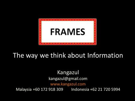The way we think about Information Kangazul  Malaysia +60 172 918 309 Indonesia +62 21 720 5994.