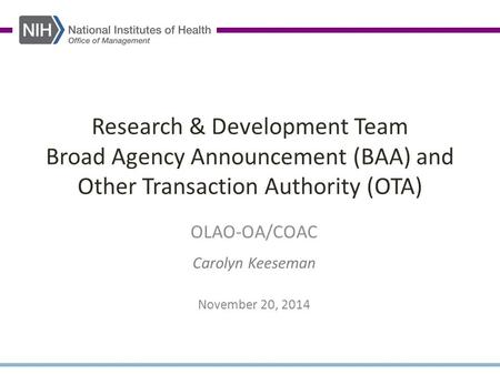 Research & Development Team Broad Agency Announcement (BAA) and Other Transaction Authority (OTA) OLAO-OA/COAC Carolyn Keeseman November 20, 2014.