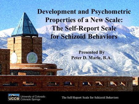 Presented by Peter D. Marle, B.A. Development and Psychometric Properties of a New Scale: The Self-Report Scale for Schizoid Behaviors The Self-Report.