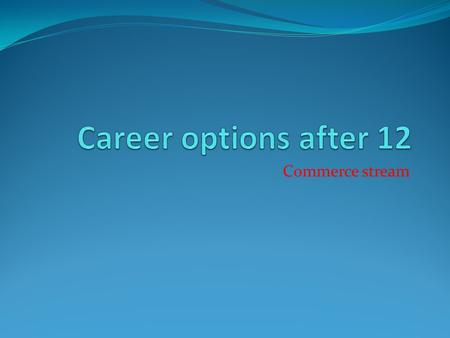 Career options after 12 Commerce stream.