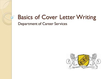 Basics of Cover Letter Writing Department of Career Services.