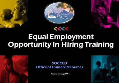 SOCCCD Office of Human Resources Revised January 2008 <<<< Equal Employment Opportunity In Hiring Training.