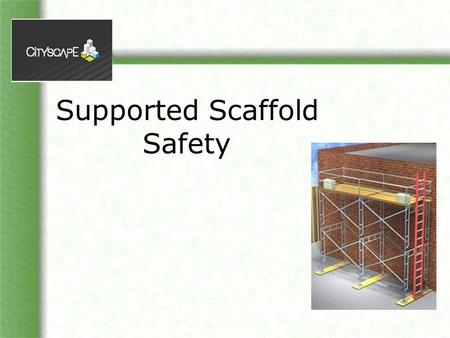 "Supported Scaffold Safety. Objectives Familiarize yourself with: Duties of a ""Competent person"" Basic scaffold requirements NOTE: Links to the rule (WAC."