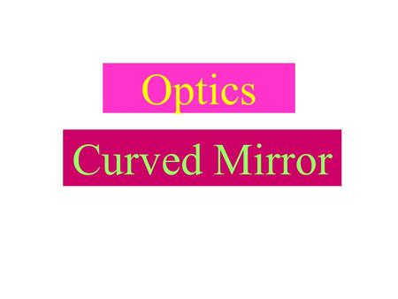 "Optics Curved Mirror Real or Virtual 1. A real image is formed by the intersection of light rays from a pint of the object. 2. The term 'virtual"" is."