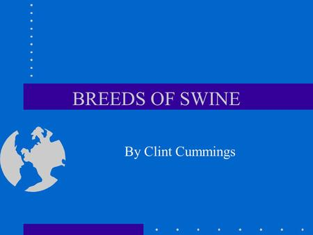 BREEDS OF SWINE By Clint Cummings.