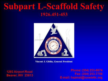 1293 Airport Road Beaver, WV 25813 Phone: (304) 253-8674 Fax: (304) 253-7758   Subpart L-Scaffold Safety 1926.451-453 Vincent.