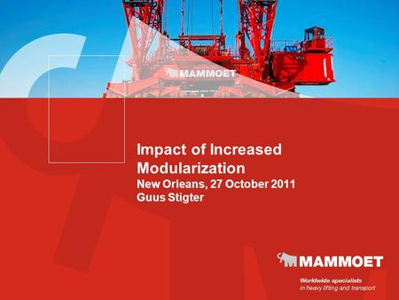 Impact of Increased Modularization New Orleans, 27 October 2011 Guus Stigter.