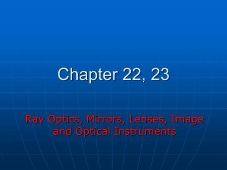 Ray Optics, Mirrors, Lenses, Image and Optical Instruments