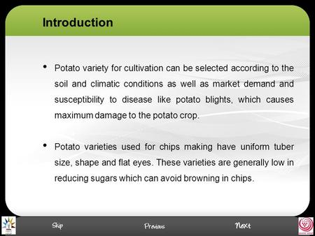 Potato variety for cultivation can be selected according to the soil and climatic conditions as well as market demand and susceptibility to disease like.