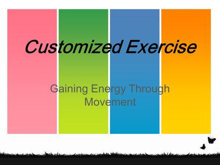 Gaining Energy Through Movement Customized Exercise.