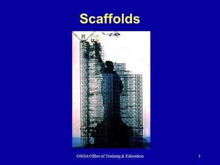 OSHA Office of Training & Education1 Scaffolds. OSHA Office of Training & Education2 What Is A Scaffold? An elevated, temporary work platform Three basic.