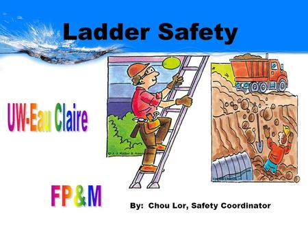By: Chou Lor, Safety Coordinator Ladder Safety. Training Objectives: Know Ladder Safety Know Scaffold Safety Know Excavation Safety.