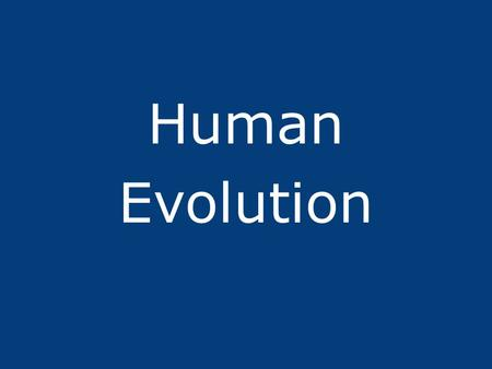 Human Evolution. I. Darwin light will be thrown on the origin of man and his history. from On the Origins of Species, 1859 … the weighty arguments derived.