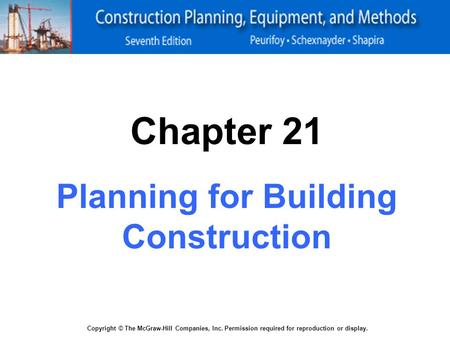 Copyright © The McGraw-Hill Companies, Inc. Permission required for reproduction or display. Chapter 21 Planning for Building Construction.