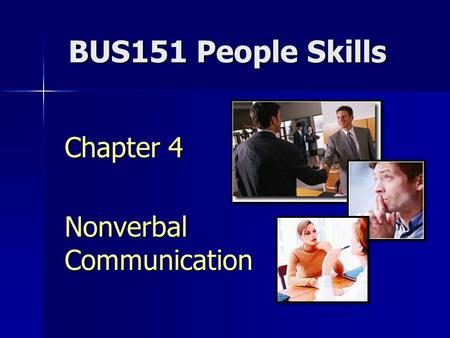 BUS151 People Skills Chapter 4 Nonverbal Communication.