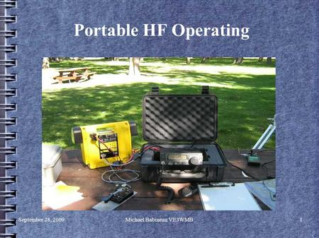 September 28, 2009Michael Babineau VE3WMB1 Portable HF Operating.