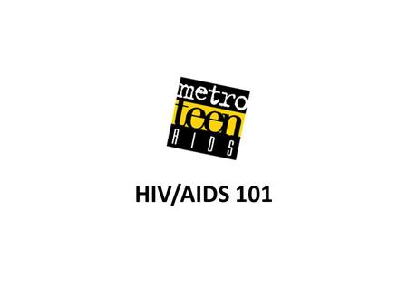 HIV/AIDS 101. Basic facts about HIV/AIDS HIV is the virus that causes AIDS HIV/AIDS is treatable, but not curable It is estimated that 1 in 20 people.