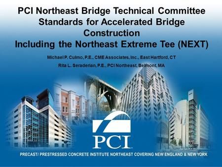PCI Northeast Bridge Technical Committee Standards for Accelerated Bridge Construction Including the Northeast Extreme Tee (NEXT) Michael P. Culmo, P.E.,