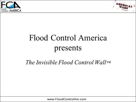 Flood Control America presents The Invisible Flood Control Wall ™
