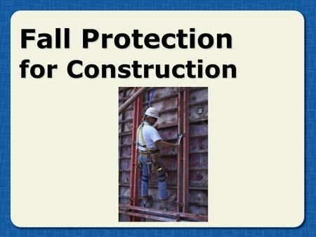 Fall Protection for Construction. Fall hazards in the work area Leading edge workLeading edge work Overhand bricklayingOverhand bricklaying Holes, openingsHoles,