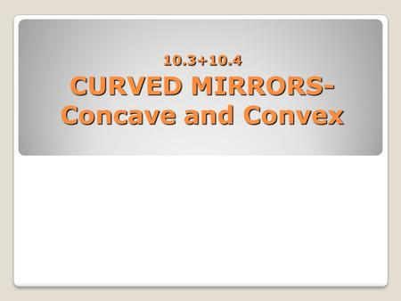 CURVED MIRRORS-Concave and Convex