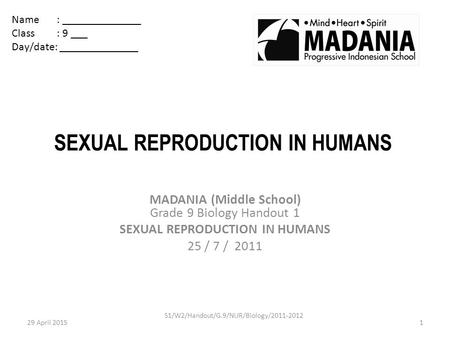 SEXUAL REPRODUCTION IN HUMANS MADANIA (Middle School) Grade 9 Biology Handout 1 SEXUAL REPRODUCTION IN HUMANS 25 / 7 / 2011 Name: ______________ Class.