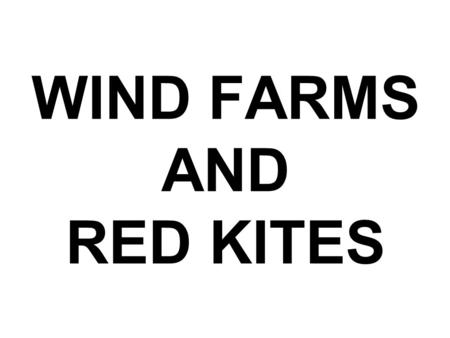 WIND FARMS AND RED KITES. The causes include poisoning, closures of garbage dumps and feeding stations, shortages of live prey, electrocution, shooting,