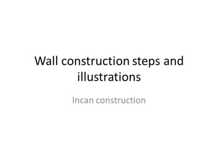 Wall construction steps and illustrations Incan construction.