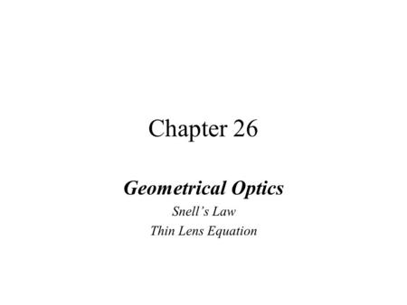 Chapter 26 Geometrical Optics Snell's Law Thin Lens Equation.