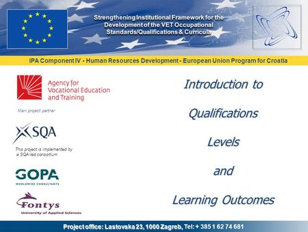 IPA Component IV - Human Resources Development - European Union Program for Croatia Project office: Lastovska 23, 1000 Zagreb, Project office: Lastovska.