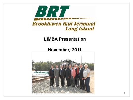1 LIMBA Presentation November, 2011. Project Overview Brookhaven Rail Terminal: Contributing to Long Island's Freight Transportation Future U S Rail of.