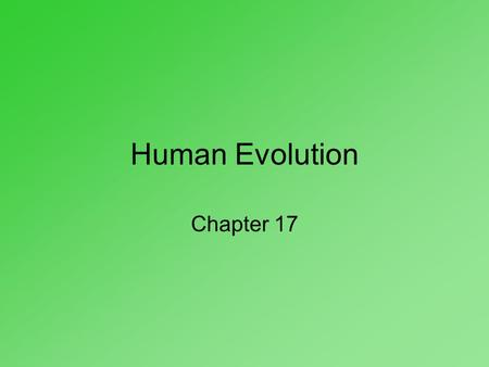Human Evolution Chapter 17.