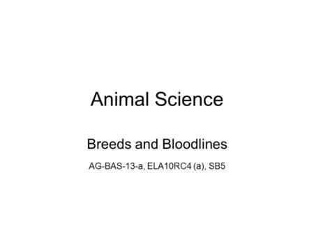 Animal Science Breeds and Bloodlines AG-BAS-13-a, ELA10RC4 (a), SB5.