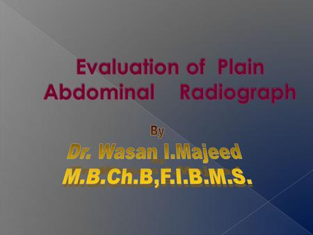  Standard plain films: supine AP erect AP Lt. lateral decubitus.