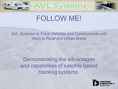 Demonstrating the advantages and capabilities of satellite based tracking systems. AVL Systems to Track Vehicles and Communicate with them in Rural and.