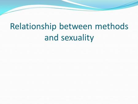 Relationship between methods and sexuality