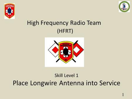 1 High Frequency Radio Team (HFRT) Skill Level 1 Place Longwire Antenna into Service.