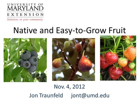 Native and Easy-to-Grow Fruit Nov. 4, 2012 Jon