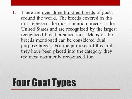There are over three hundred breeds of goats around the world